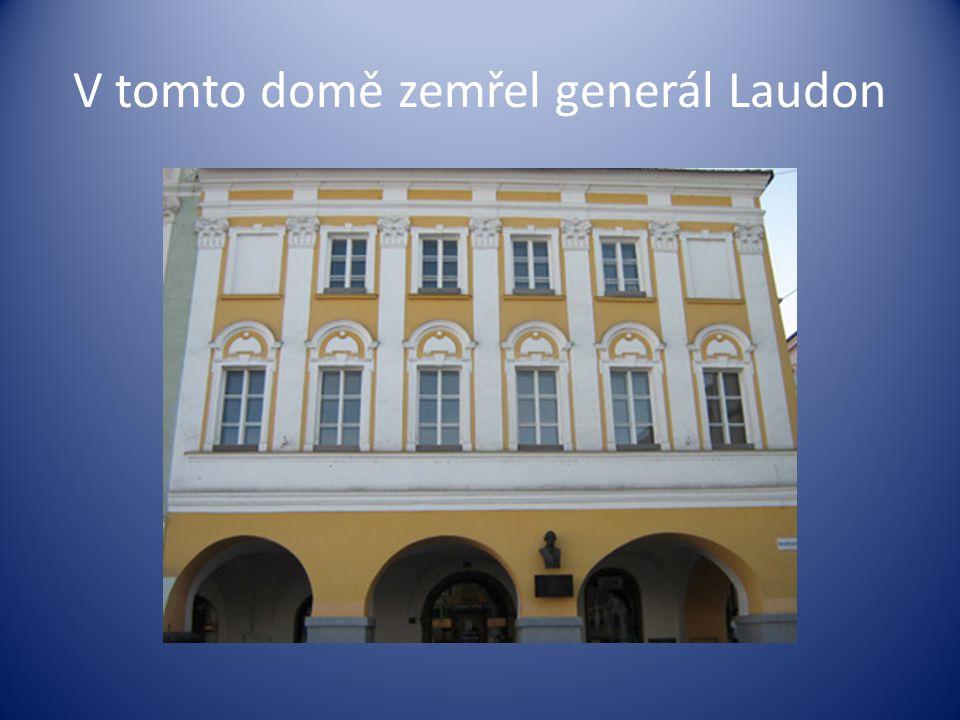 V tomto domě zemřel generál Laudon
