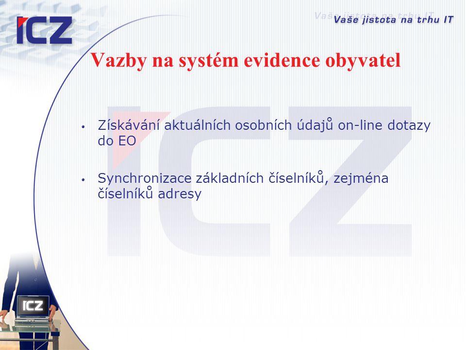 Vazby na systém evidence obyvatel Získávání aktuálních osobních údajů on-line dotazy do EO Synchronizace základních číselníků, zejména číselníků adres