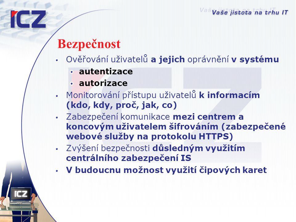Bezpečnost Ověřování uživatelů a jejich oprávnění v systému autentizace autorizace Monitorování přístupu uživatelů k informacím (kdo, kdy, proč, jak,
