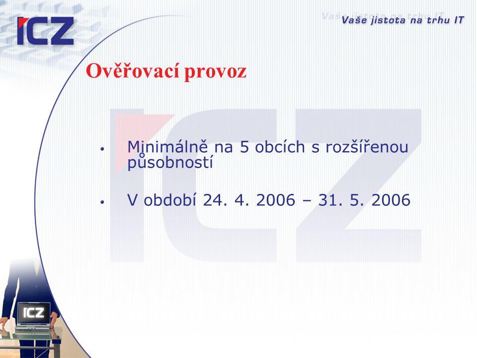 Ověřovací provoz Minimálně na 5 obcích s rozšířenou působností V období 24. 4. 2006 – 31. 5. 2006