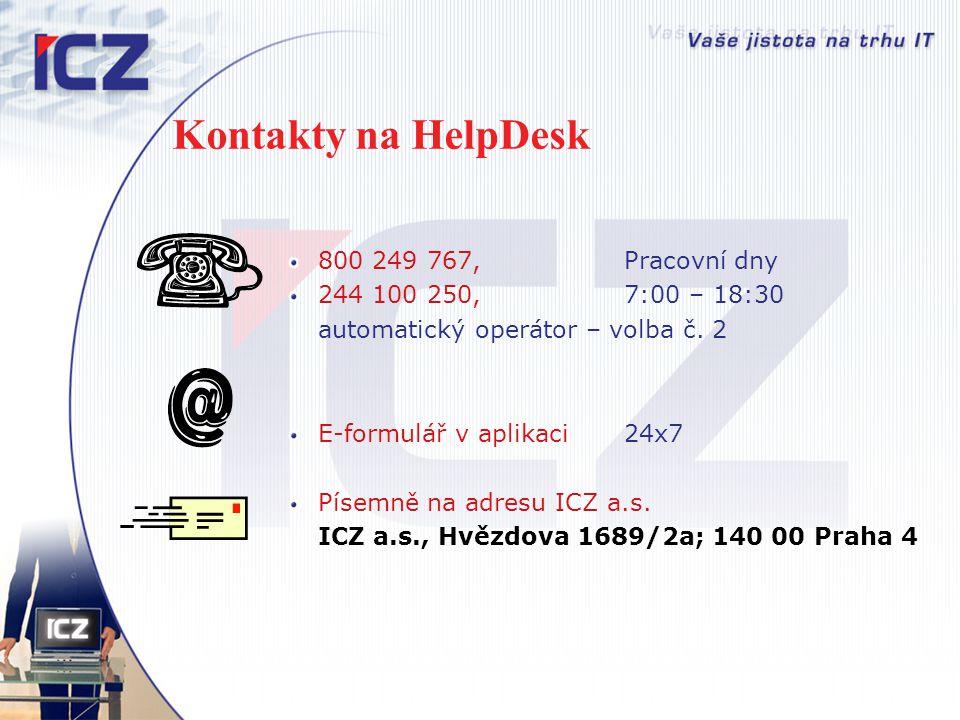 Kontakty na HelpDesk 800 249 767, Pracovní dny 244 100 250, 7:00 – 18:30 automatický operátor – volba č. 2 E-formulář v aplikaci24x7 Písemně na adresu