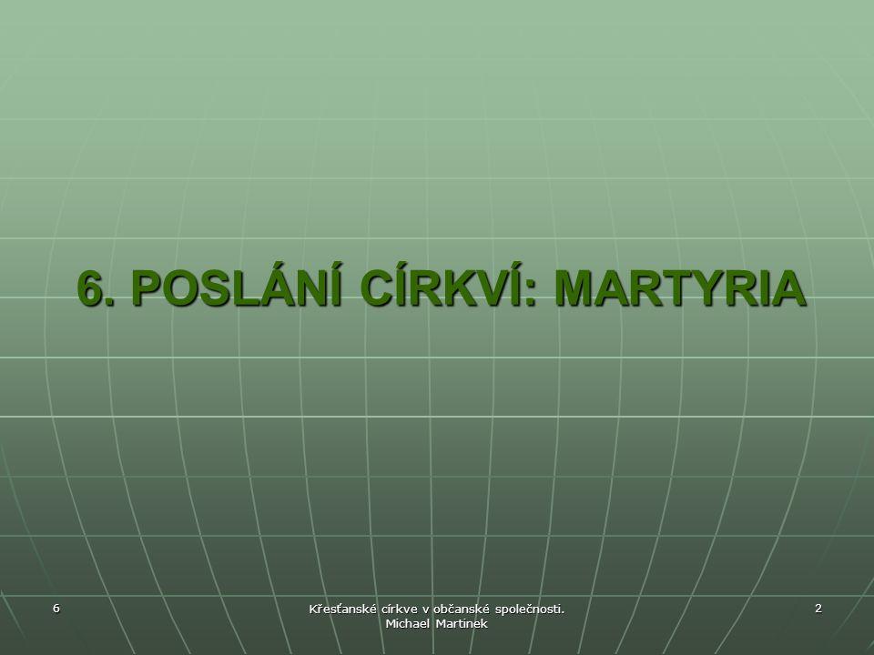 6 Křesťanské církve v občanské společnosti. Michael Martinek 2 6. POSLÁNÍ CÍRKVÍ: MARTYRIA