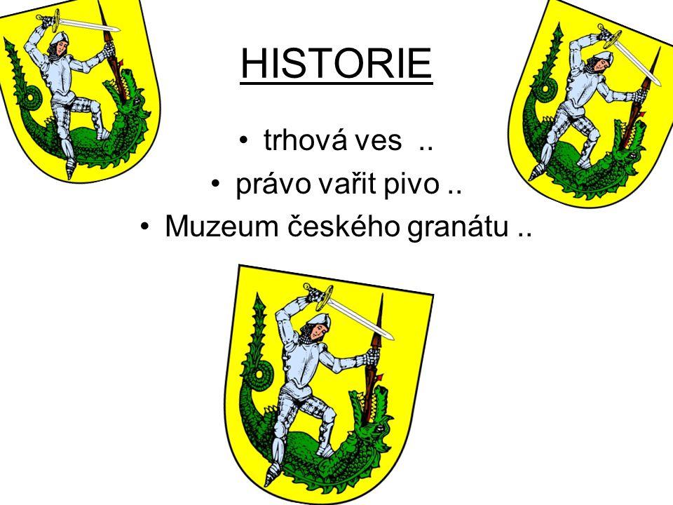 HISTORIE trhová ves.. právo vařit pivo.. Muzeum českého granátu..