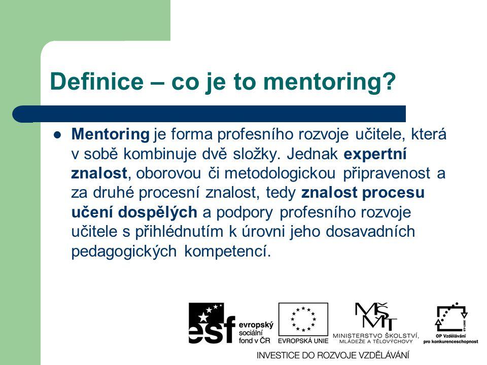 Definice – co je to mentoring? Mentoring je forma profesního rozvoje učitele, která v sobě kombinuje dvě složky. Jednak expertní znalost, oborovou či