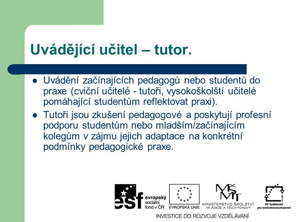 Uvádějící učitel – tutor. Uvádění začínajících pedagogů nebo studentů do praxe (cviční učitelé - tutoři, vysokoškolští učitelé pomáhající studentům re