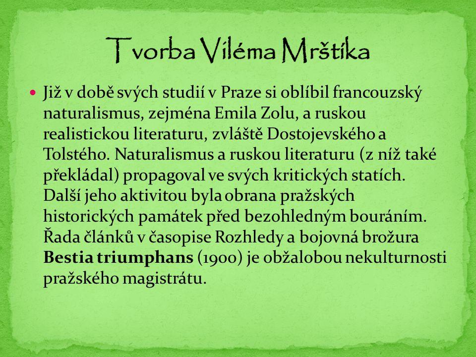 Již v době svých studií v Praze si oblíbil francouzský naturalismus, zejména Emila Zolu, a ruskou realistickou literaturu, zvláště Dostojevského a Tol