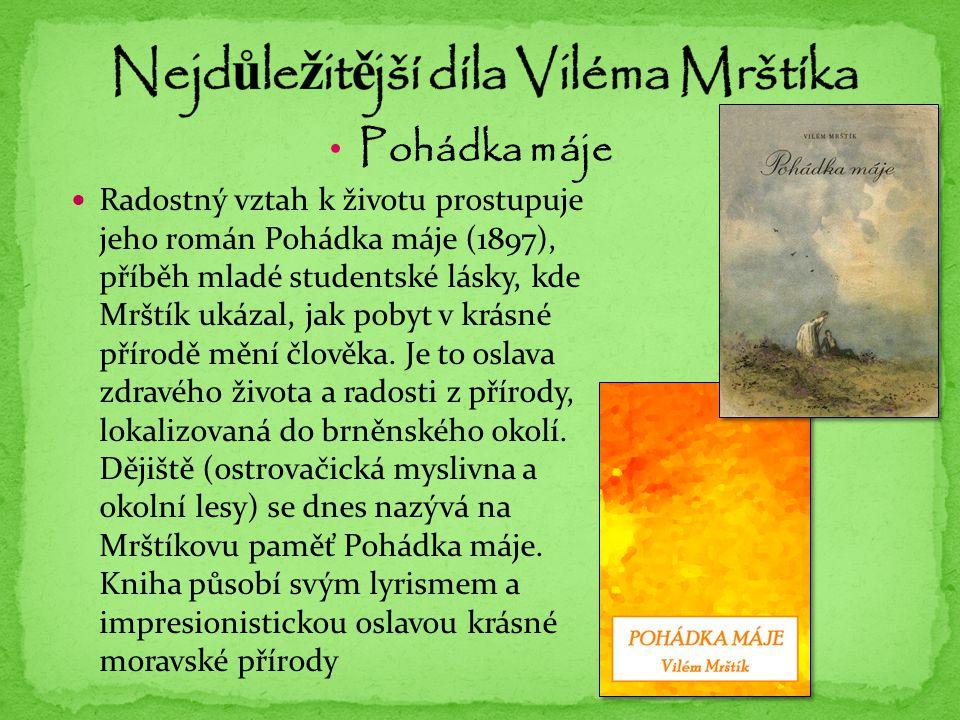 Pohádka máje Radostný vztah k životu prostupuje jeho román Pohádka máje (1897), příběh mladé studentské lásky, kde Mrštík ukázal, jak pobyt v krásné přírodě mění člověka.