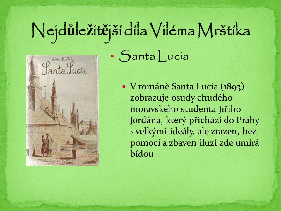 Santa Lucia V románě Santa Lucia (1893) zobrazuje osudy chudého moravského studenta Jiřího Jordána, který přichází do Prahy s velkými ideály, ale zrazen, bez pomoci a zbaven iluzí zde umírá bídou