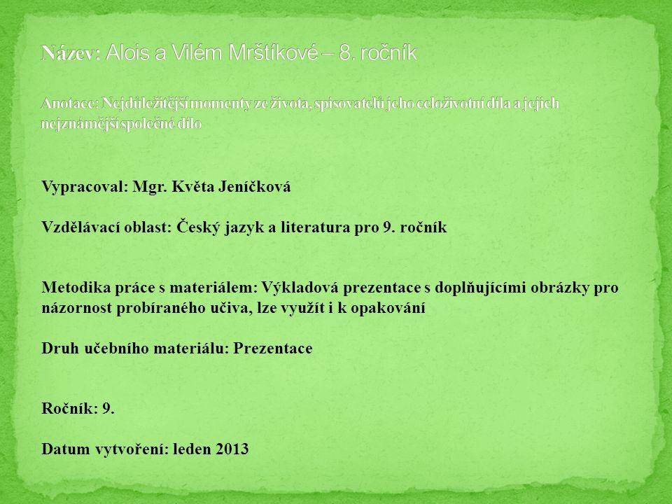 Vypracoval: Mgr. Květa Jeníčková Vzdělávací oblast: Český jazyk a literatura pro 9. ročník Metodika práce s materiálem: Výkladová prezentace s doplňuj