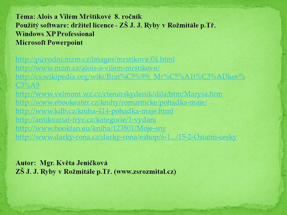 Téma: Alois a Vilém Mrštíkové 8. ročník Použitý software: držitel licence - ZŠ J. J. Ryby v Rožmitále p.Tř. Windows XP Professional Microsoft Powerpoi