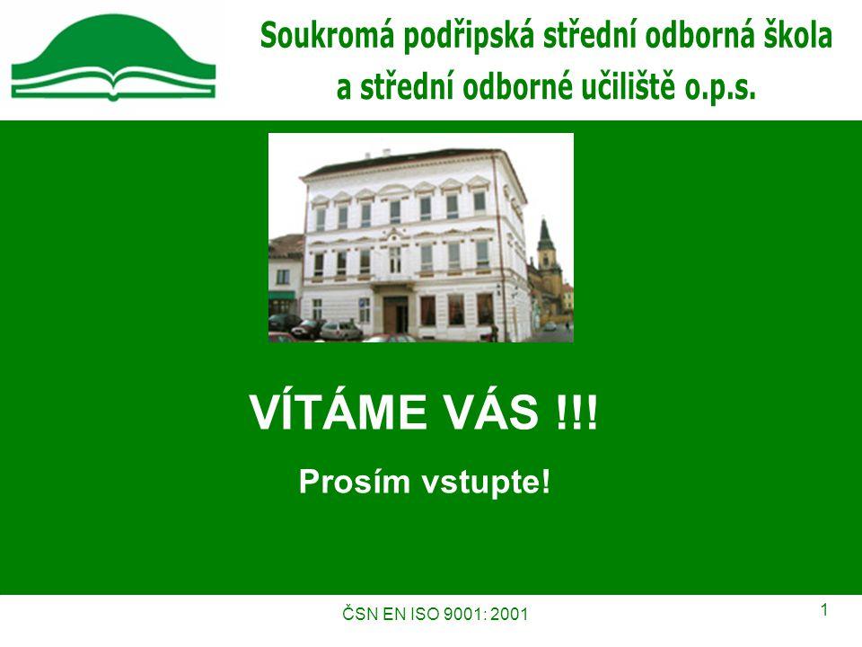 ČSN EN ISO 9001: 2001 1 VÍTÁME VÁS !!! Prosím vstupte!