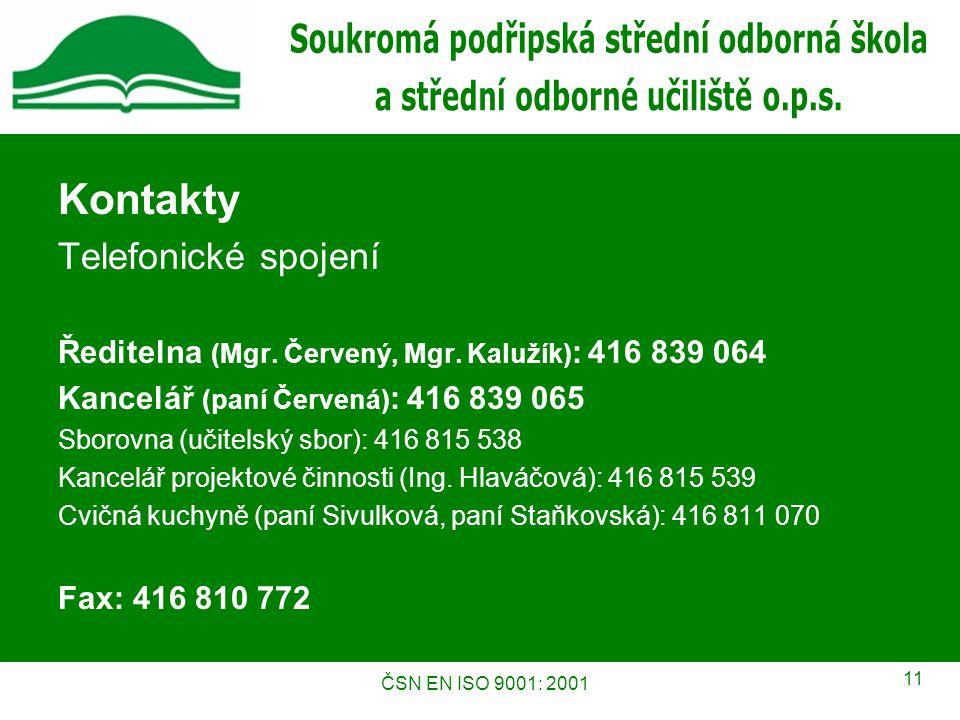 ČSN EN ISO 9001: 2001 11 Kontakty Telefonické spojení Ředitelna (Mgr.