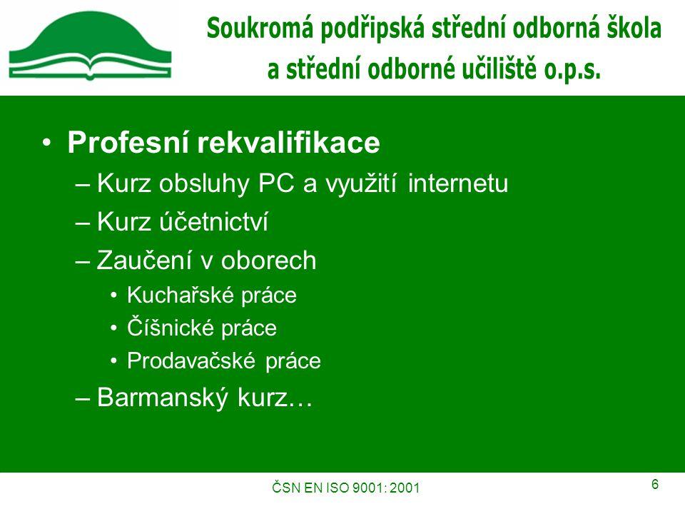 ČSN EN ISO 9001: 2001 6 Profesní rekvalifikace –Kurz obsluhy PC a využití internetu –Kurz účetnictví –Zaučení v oborech Kuchařské práce Číšnické práce Prodavačské práce –Barmanský kurz…