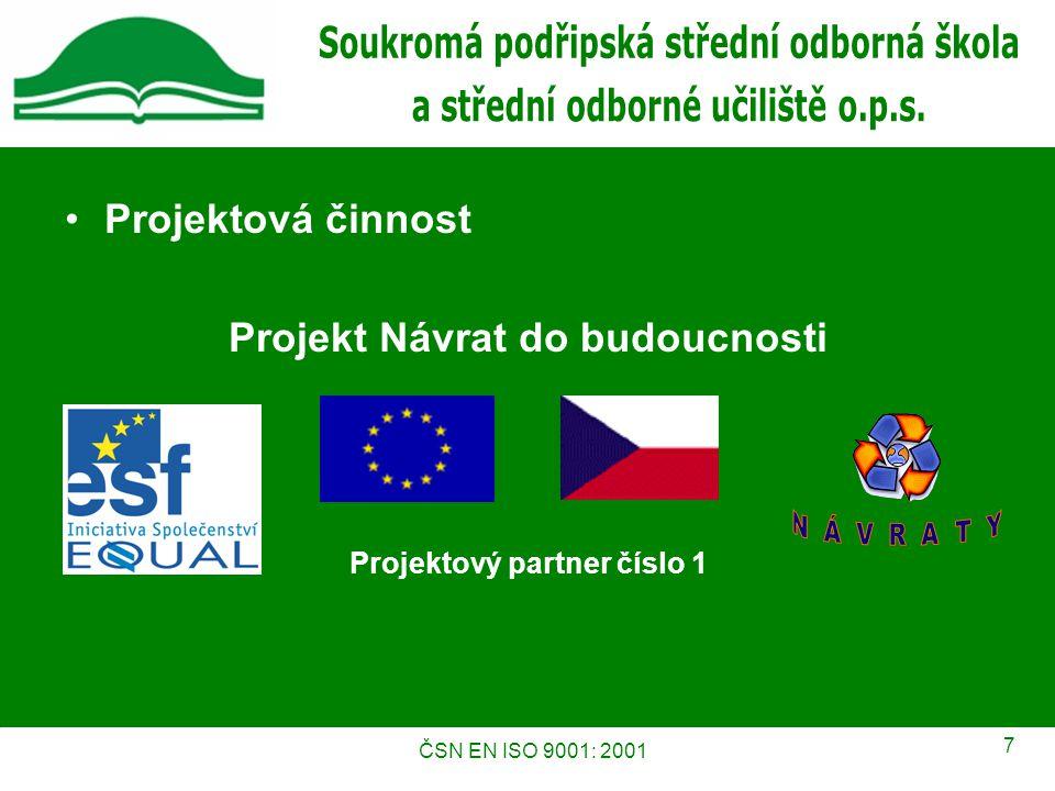 ČSN EN ISO 9001: 2001 7 Projektová činnost Projekt Návrat do budoucnosti Projektový partner číslo 1