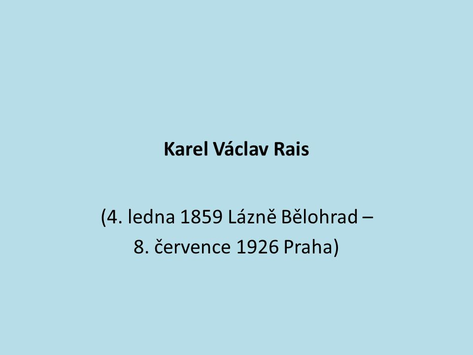 Karel Václav Rais (4. ledna 1859 Lázně Bělohrad – 8. července 1926 Praha)