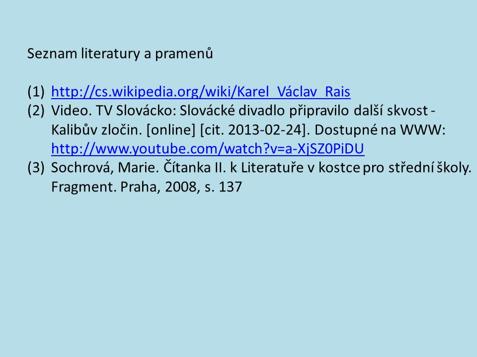 Seznam literatury a pramenů (1)http://cs.wikipedia.org/wiki/Karel_Václav_Raishttp://cs.wikipedia.org/wiki/Karel_Václav_Rais (2)Video.