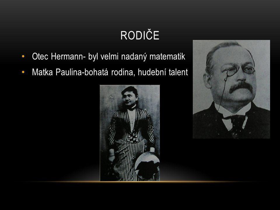 RODIČE Otec Hermann- byl velmi nadaný matematik Matka Paulina-bohatá rodina, hudební talent