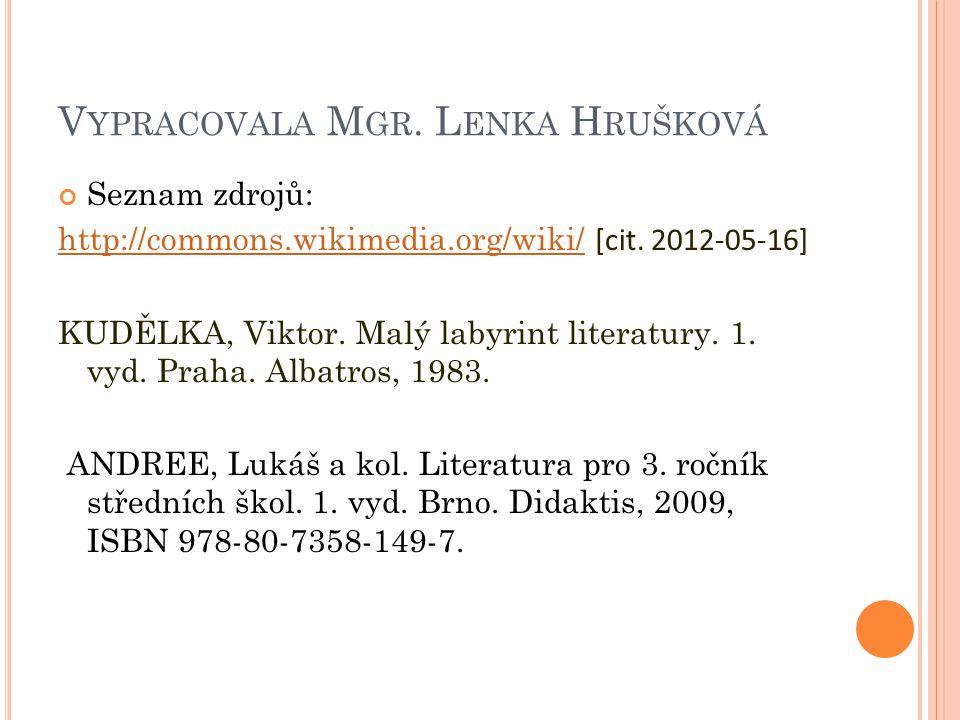 V YPRACOVALA M GR. L ENKA H RUŠKOVÁ Seznam zdrojů: http://commons.wikimedia.org/wiki/http://commons.wikimedia.org/wiki/ [cit. 2012-05-16] KUDĚLKA, Vik