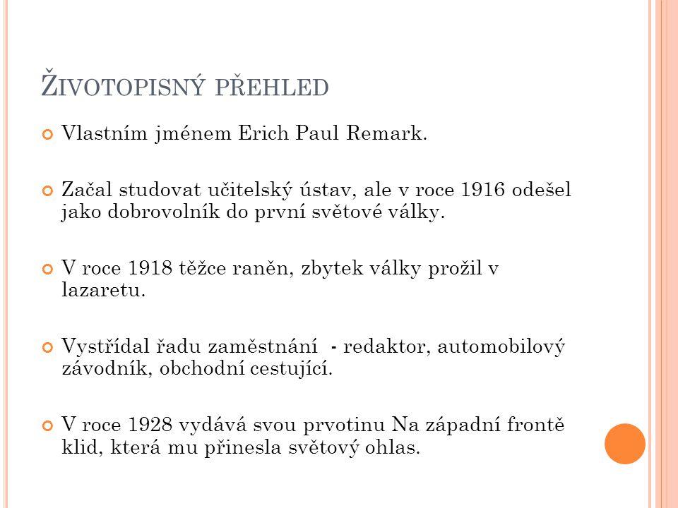 Ž IVOTOPISNÝ PŘEHLED Vlastním jménem Erich Paul Remark. Začal studovat učitelský ústav, ale v roce 1916 odešel jako dobrovolník do první světové války