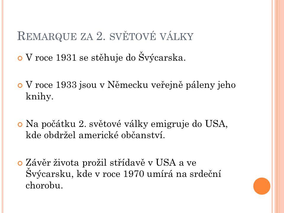 R EMARQUE ZA 2. SVĚTOVÉ VÁLKY V roce 1931 se stěhuje do Švýcarska. V roce 1933 jsou v Německu veřejně páleny jeho knihy. Na počátku 2. světové války e