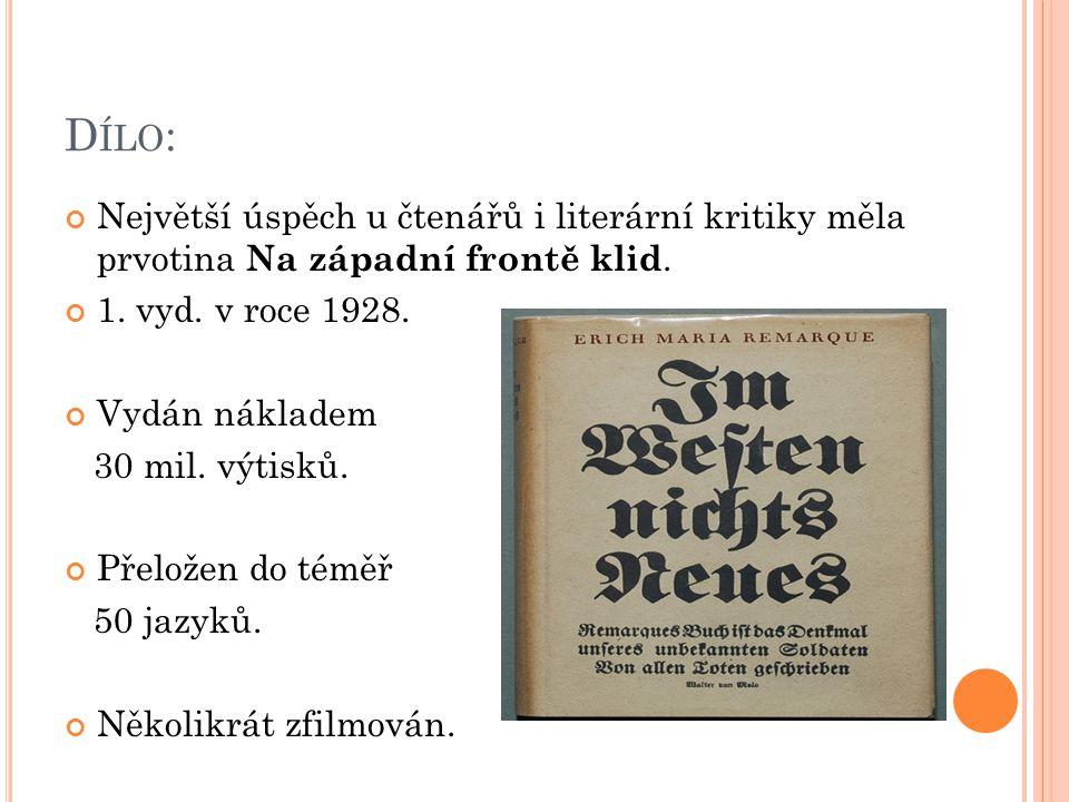D ÍLO : Největší úspěch u čtenářů i literární kritiky měla prvotina Na západní frontě klid. 1. vyd. v roce 1928. Vydán nákladem 30 mil. výtisků. Přelo
