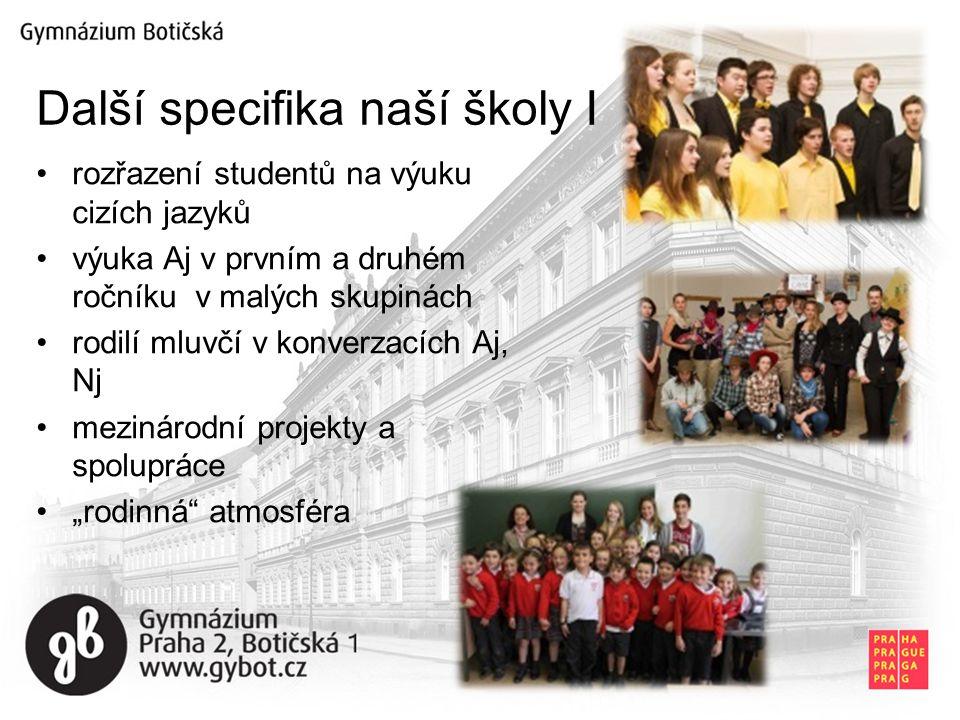 """rozřazení studentů na výuku cizích jazyků výuka Aj v prvním a druhém ročníku v malých skupinách rodilí mluvčí v konverzacích Aj, Nj mezinárodní projekty a spolupráce """"rodinná atmosféra Další specifika naší školy I"""