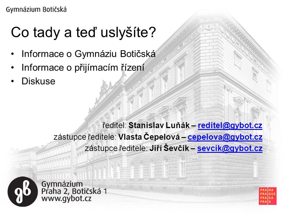 Informace o Gymnáziu Botičská Informace o přijímacím řízení Diskuse ředitel: Stanislav Luňák – reditel@gybot.czreditel@gybot.cz zástupce ředitele: Vlasta Čepelová – cepelova@gybot.czcepelova@gybot.cz zástupce ředitele: Jiří Ševčík – sevcik@gybot.czsevcik@gybot.cz Co tady a teď uslyšíte?