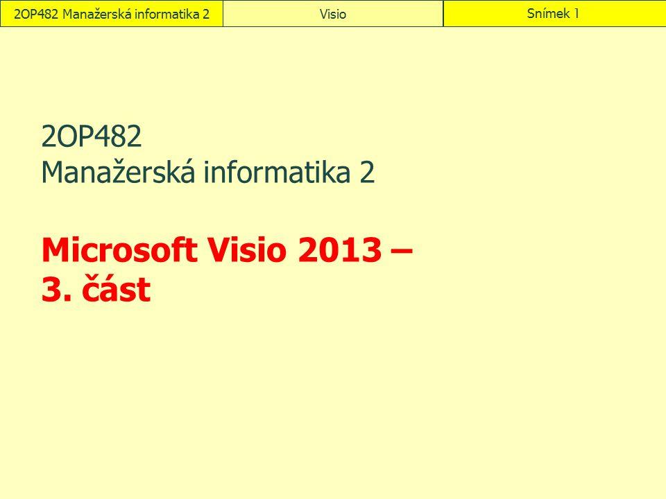 VisioSnímek 222OP482 Manažerská informatika 2 Místnosti tažením umístíme do místností obrazec Prostor Automatická velikost do vlastnosti prostoru Místnost vložíme číslo místnosti … zobrazí se v prostoru Názvy obrazců z předloh Místnost a Prostor upřesníme v kartě Vývojář ve skupině Návrh obrazce klepnutím do tlačítka Název obrazce dle čísel místností, např.