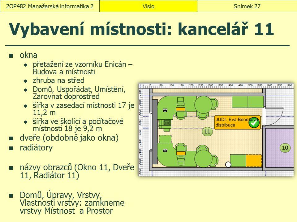VisioSnímek 272OP482 Manažerská informatika 2 Vybavení místnosti: kancelář 11 okna přetažení ze vzorníku Enicán – Budova a místnosti zhruba na střed D