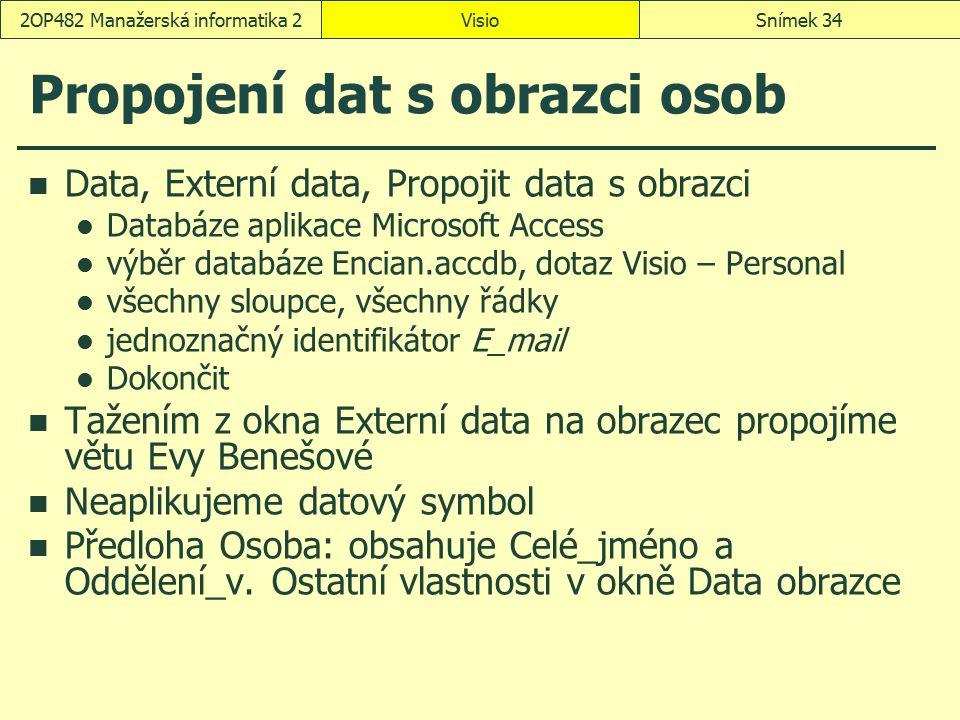 VisioSnímek 342OP482 Manažerská informatika 2 Propojení dat s obrazci osob Data, Externí data, Propojit data s obrazci Databáze aplikace Microsoft Acc