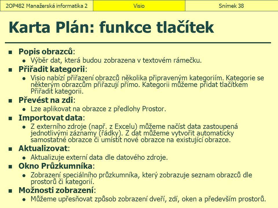 Karta Plán: funkce tlačítek Popis obrazců: Výběr dat, která budou zobrazena v textovém rámečku. Přiřadit kategorii: Visio nabízí přiřazení obrazců něk