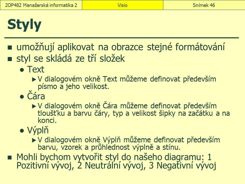 Styly umožňují aplikovat na obrazce stejné formátování styl se skládá ze tří složek Text  V dialogovém okně Text můžeme definovat především písmo a j