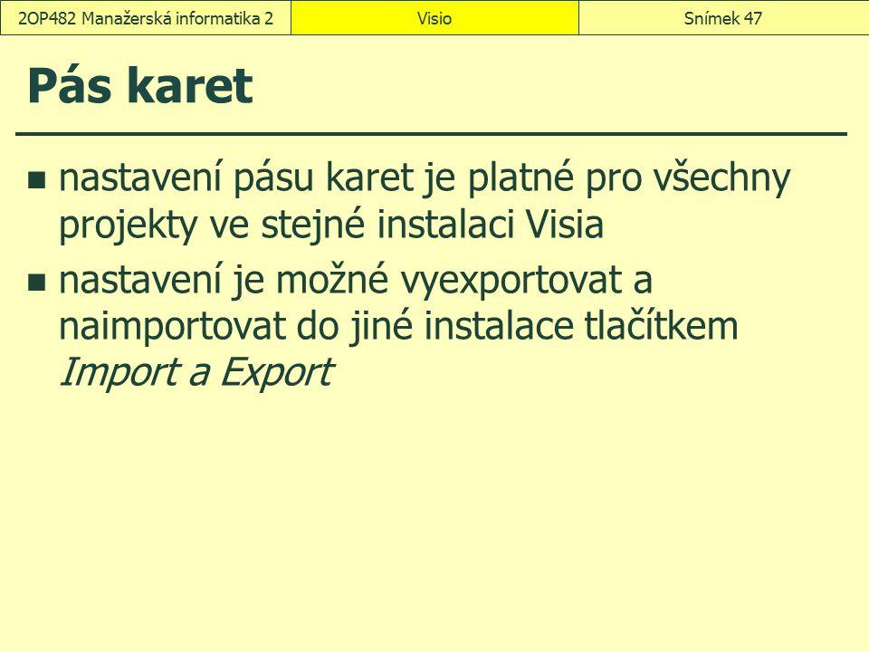 Pás karet nastavení pásu karet je platné pro všechny projekty ve stejné instalaci Visia nastavení je možné vyexportovat a naimportovat do jiné instala