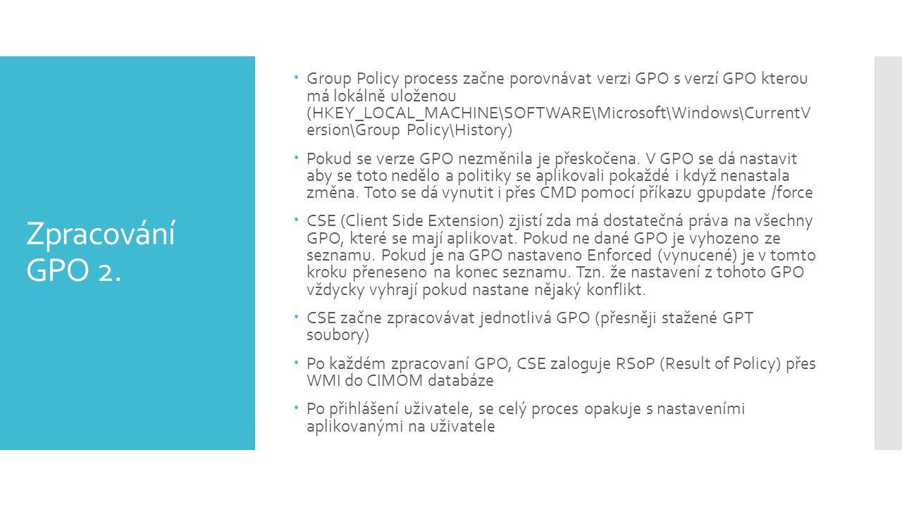 Zpracování GPO 2.  Group Policy process začne porovnávat verzi GPO s verzí GPO kterou má lokálně uloženou (HKEY_LOCAL_MACHINE\SOFTWARE\Microsoft\Wind