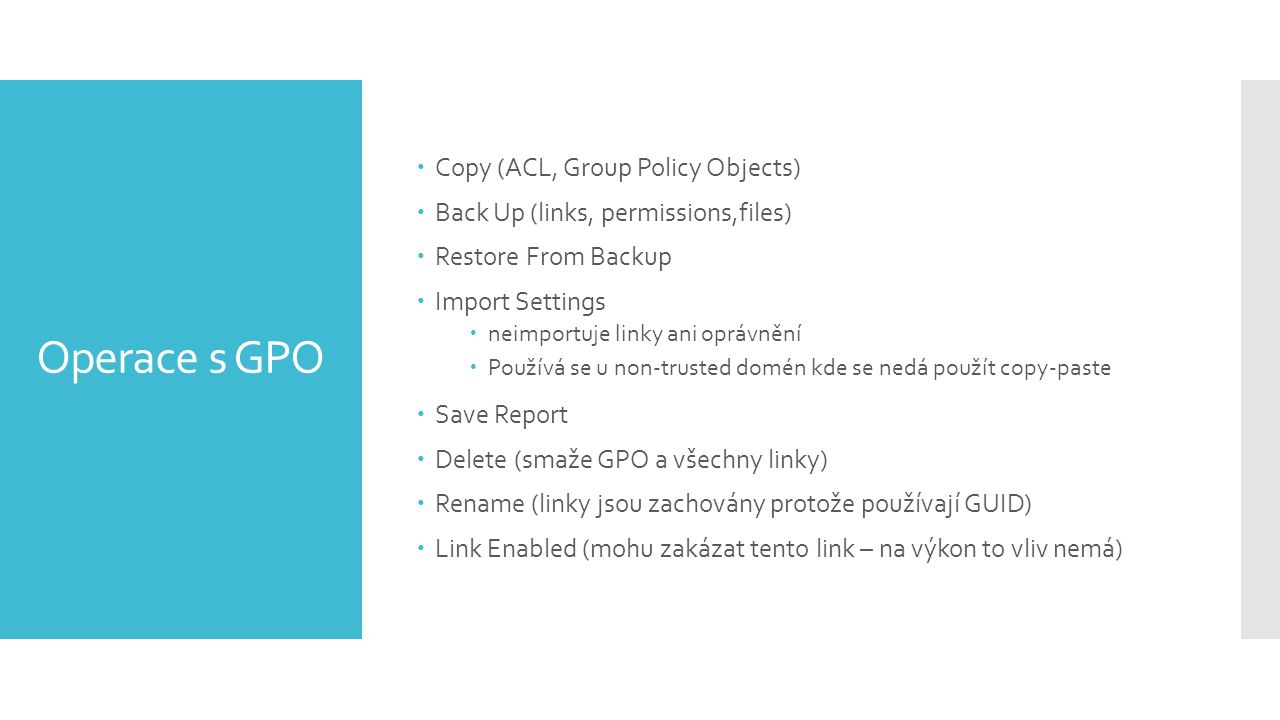 Operace s GPO  Copy (ACL, Group Policy Objects)  Back Up (links, permissions,files)  Restore From Backup  Import Settings  neimportuje linky ani