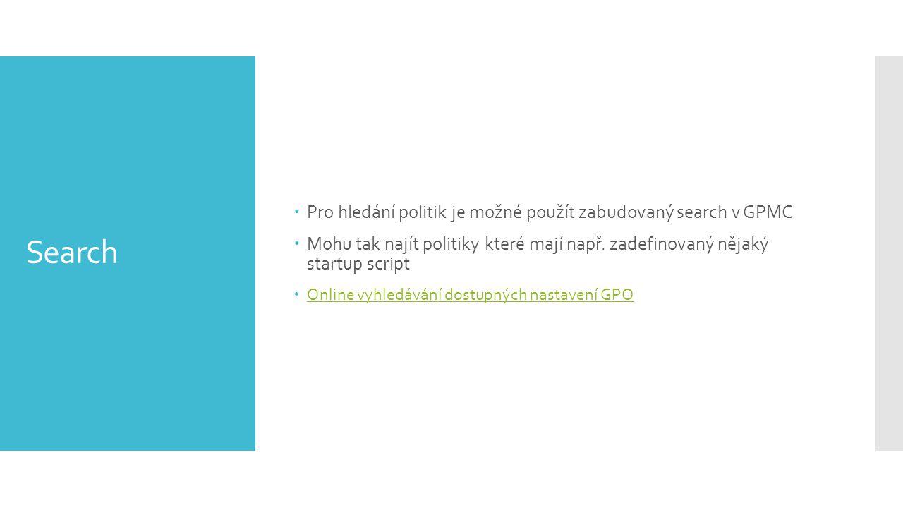 Search  Pro hledání politik je možné použít zabudovaný search v GPMC  Mohu tak najít politiky které mají např. zadefinovaný nějaký startup script 