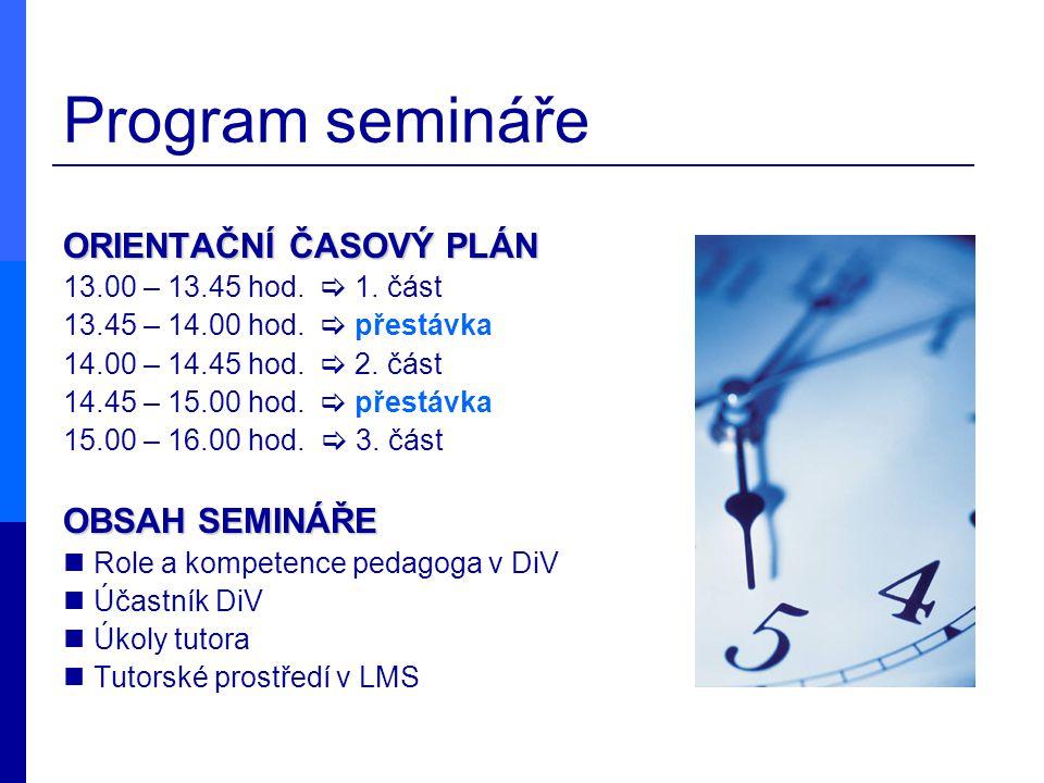 Program semináře ORIENTAČNÍ ČASOVÝ PLÁN 13.00 – 13.45 hod.  1. část 13.45 – 14.00 hod.  přestávka 14.00 – 14.45 hod.  2. část 14.45 – 15.00 hod. 