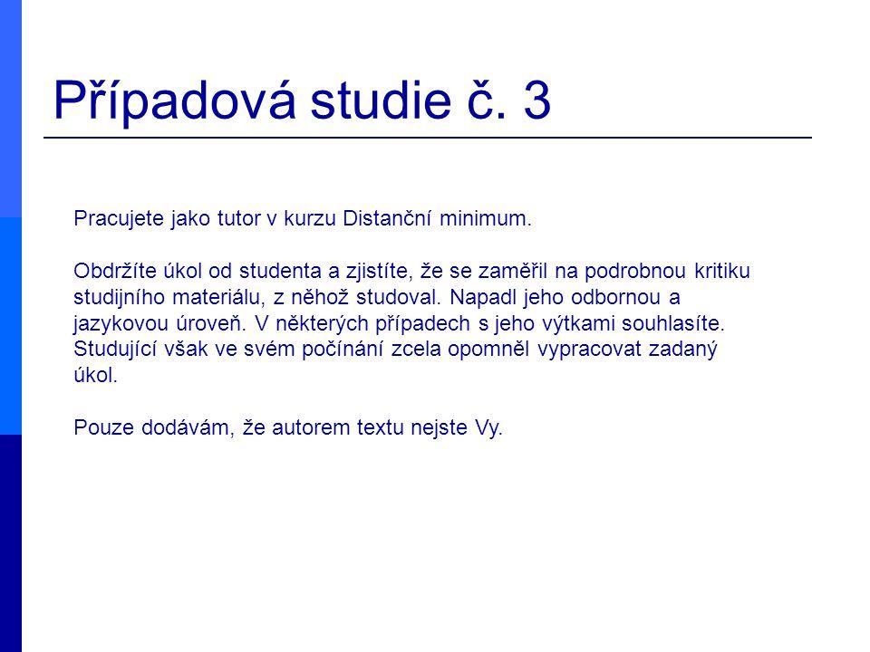 Případová studie č. 3 Pracujete jako tutor v kurzu Distanční minimum. Obdržíte úkol od studenta a zjistíte, že se zaměřil na podrobnou kritiku studijn