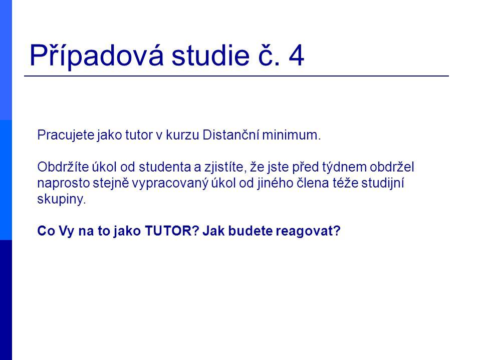 Případová studie č. 4 Pracujete jako tutor v kurzu Distanční minimum. Obdržíte úkol od studenta a zjistíte, že jste před týdnem obdržel naprosto stejn