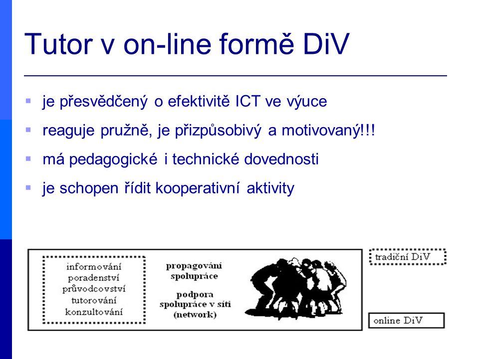 Tutor v on-line formě DiV  je přesvědčený o efektivitě ICT ve výuce  reaguje pružně, je přizpůsobivý a motivovaný!!!  má pedagogické i technické do