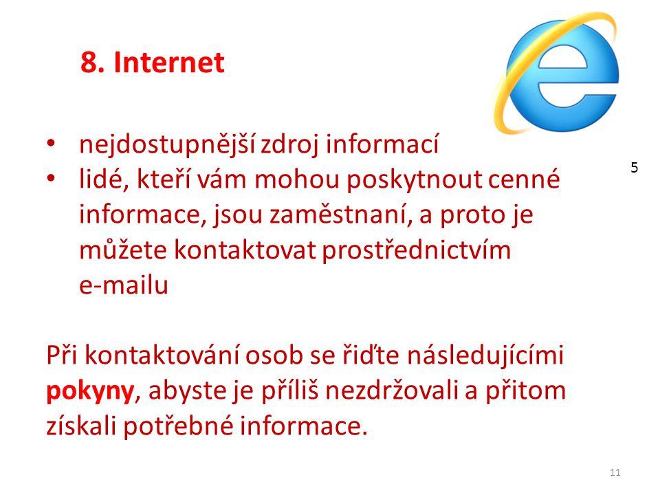 8. Internet 11 nejdostupnější zdroj informací lidé, kteří vám mohou poskytnout cenné informace, jsou zaměstnaní, a proto je můžete kontaktovat prostře
