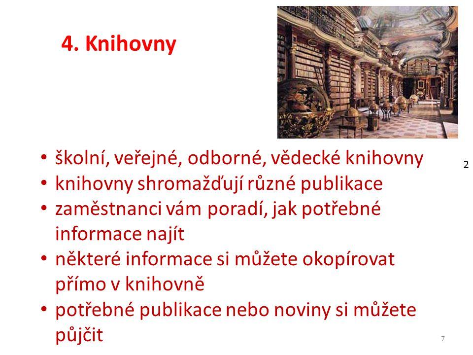 4. Knihovny 7 školní, veřejné, odborné, vědecké knihovny knihovny shromažďují různé publikace zaměstnanci vám poradí, jak potřebné informace najít něk