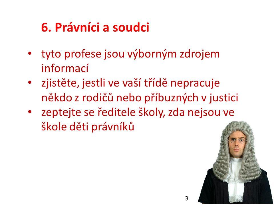 6. Právníci a soudci 9 tyto profese jsou výborným zdrojem informací zjistěte, jestli ve vaší třídě nepracuje někdo z rodičů nebo příbuzných v justici