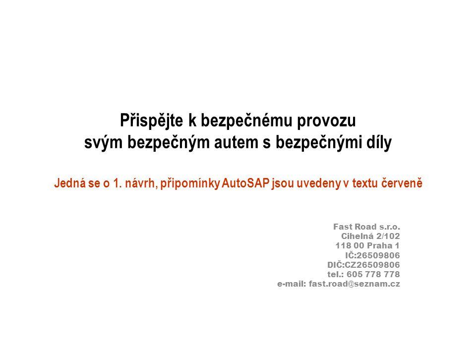 Přispějte k bezpečnému provozu svým bezpečným autem s bezpečnými díly Jedná se o 1. návrh, připomínky AutoSAP jsou uvedeny v textu červeně Fast Road s