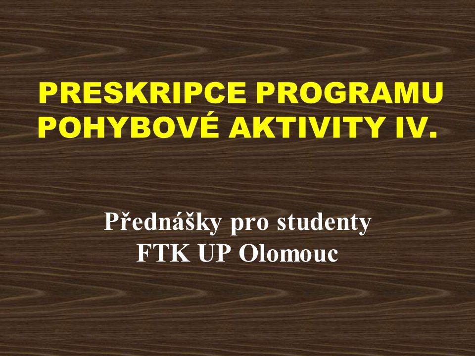 PRESKRIPCE PROGRAMU POHYBOVÉ AKTIVITY IV. Přednášky pro studenty FTK UP Olomouc