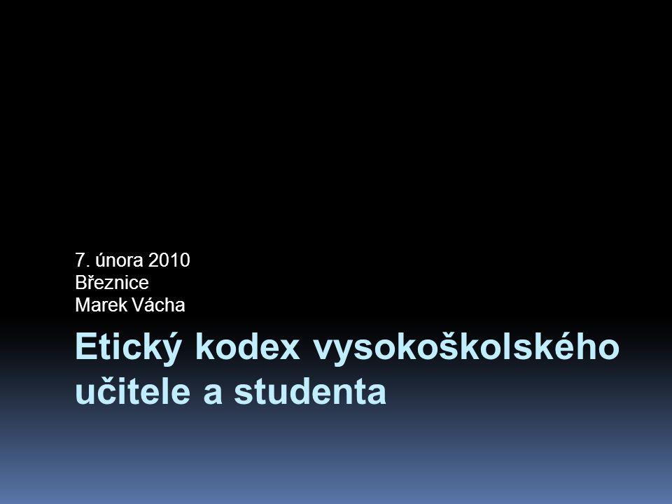 Etický kodex vysokoškolského učitele a studenta 7. února 2010 Březnice Marek Vácha