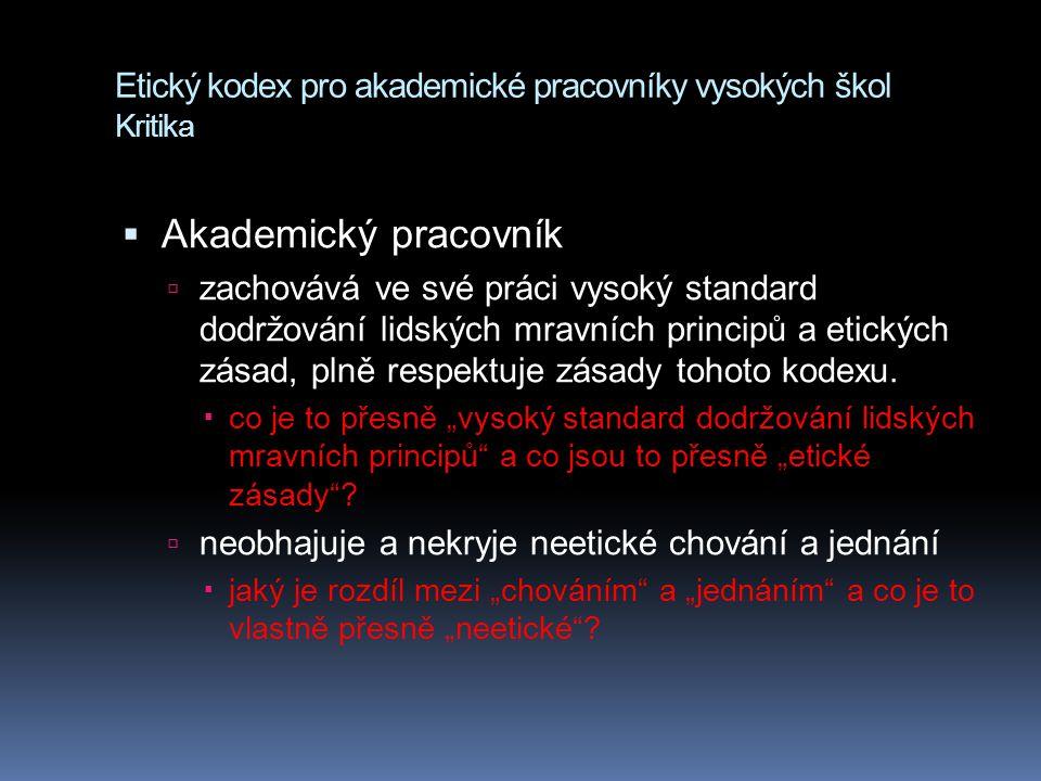 Etický kodex pro akademické pracovníky vysokých škol Kritika  Akademický pracovník  zachovává ve své práci vysoký standard dodržování lidských mravn