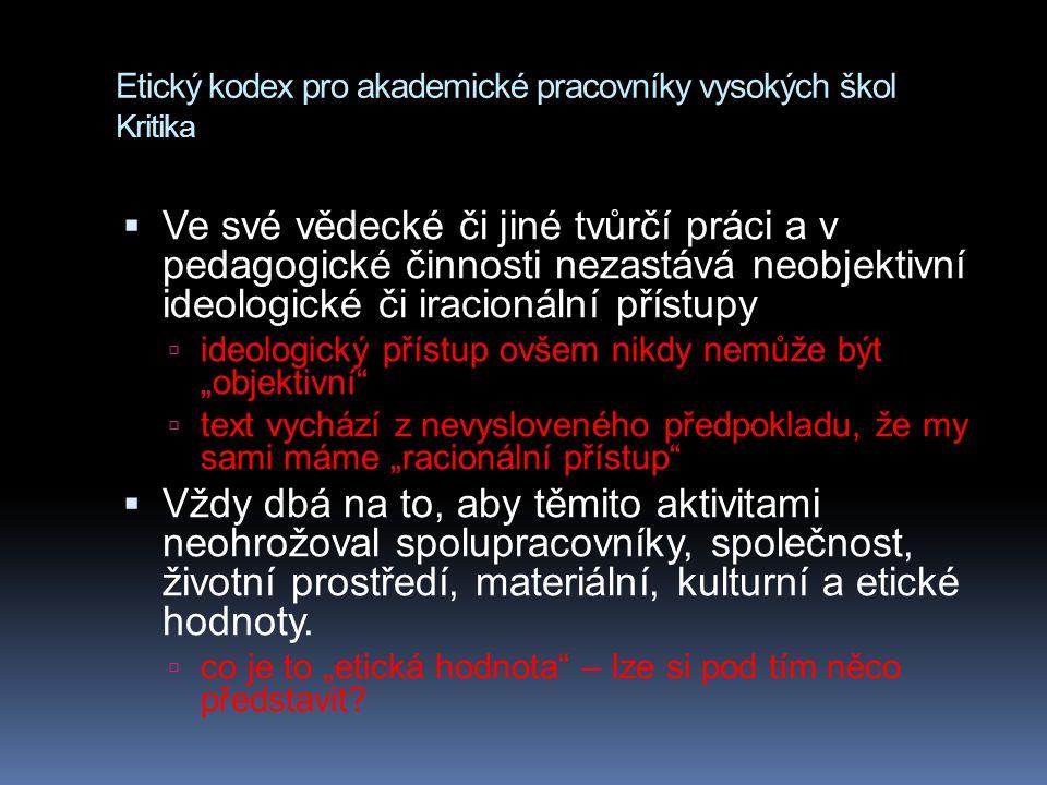 Etický kodex pro akademické pracovníky vysokých škol Kritika  Ve své vědecké či jiné tvůrčí práci a v pedagogické činnosti nezastává neobjektivní ide
