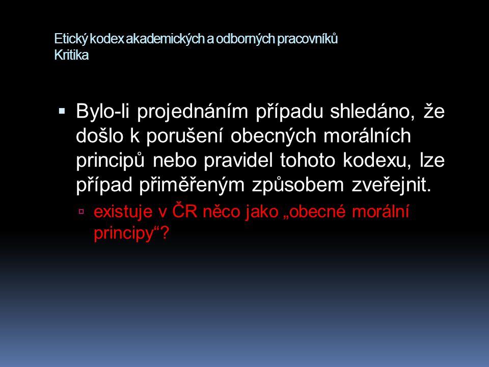 Etický kodex akademických a odborných pracovníků Kritika  Bylo-li projednáním případu shledáno, že došlo k porušení obecných morálních principů nebo