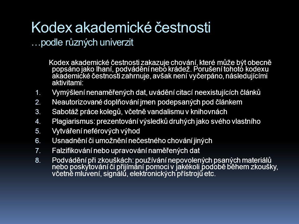 Kodex akademické čestnosti …podle různých univerzit Kodex akademické čestnosti zakazuje chování, které může být obecně popsáno jako lhaní, podvádění n